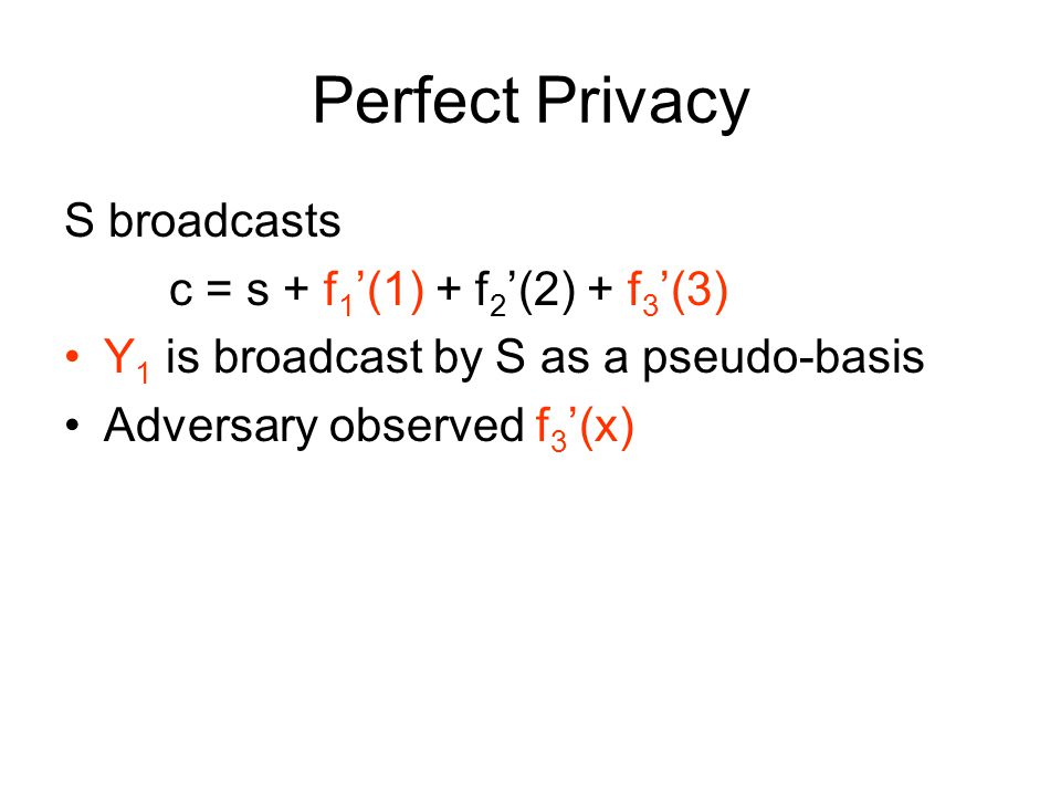 Perfect Privacy S broadcasts c = s + f 1 '(1) + f 2 '(2) + f 3 '(3) Y 1 is broadcast by S as a pseudo-basis Adversary observed f 3 '(x)