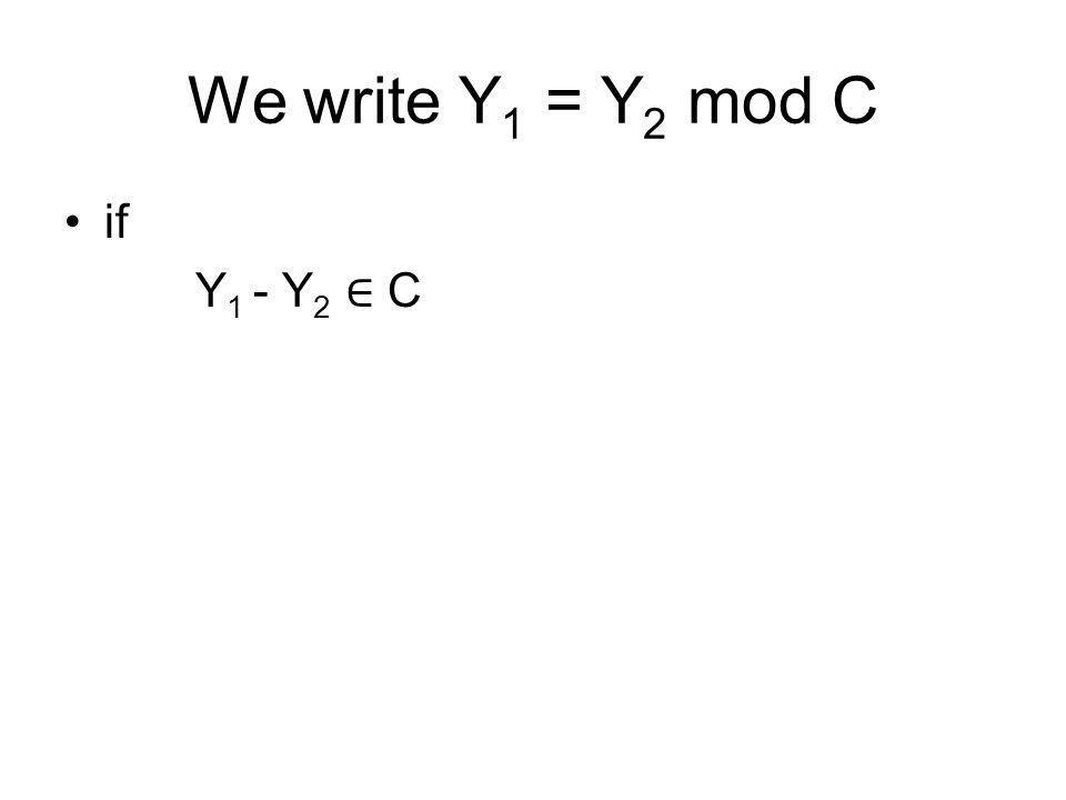 We write Y 1 = Y 2 mod C if Y 1 - Y 2 ∈ C