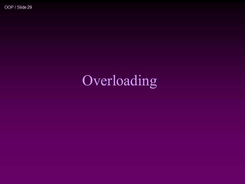 OOP / Slide 29 Overloading