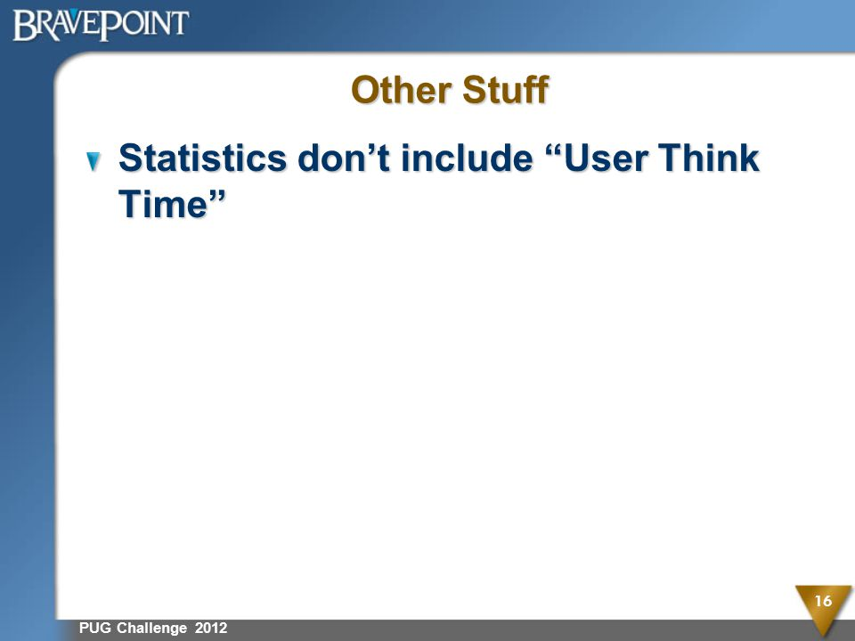 Other Stuff Statistics don't include User Think Time PUG Challenge 2012 16