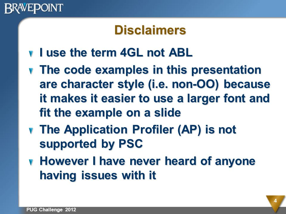 Disclaimers I use the term 4GL not ABL The code examples in this presentation are character style (i.e.