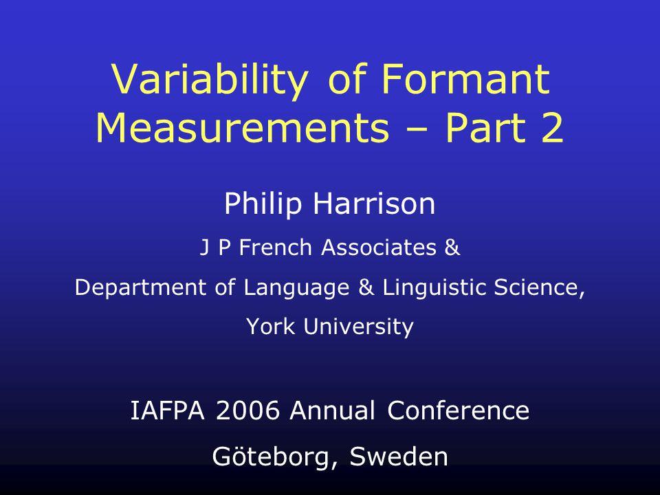 Philip Harrison J P French Associates & Department of Language & Linguistic Science, York University IAFPA 2006 Annual Conference Göteborg, Sweden Var