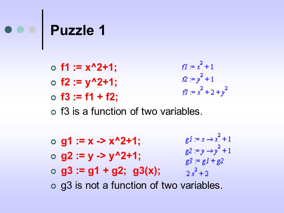 Puzzle 1 f1 := x^2+1; f2 := y^2+1; f3 := f1 + f2; f3 is a function of two variables.