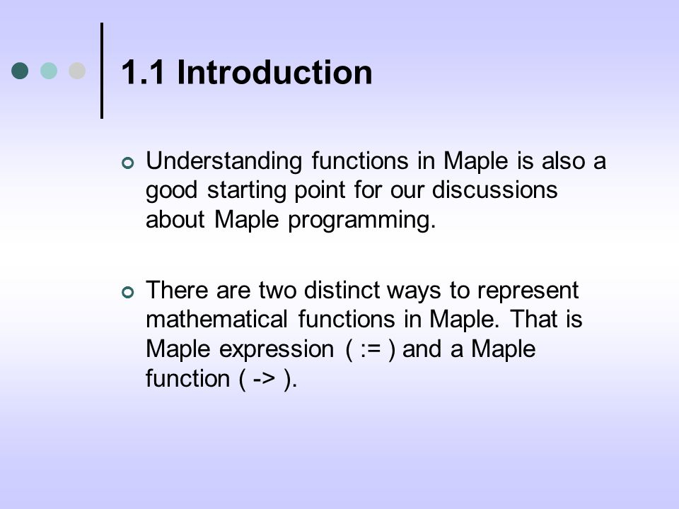 1.1 Introduction Understanding functions in Maple is also a good starting point for our discussions about Maple programming.
