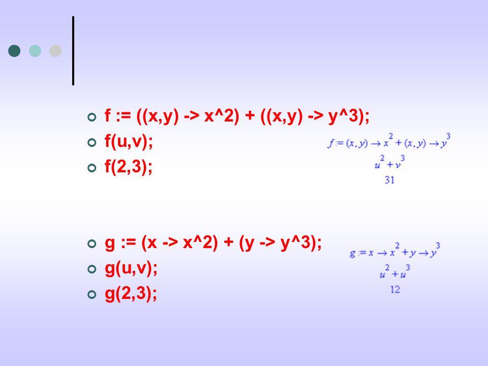 f := ((x,y) -> x^2) + ((x,y) -> y^3); f(u,v); f(2,3); g := (x -> x^2) + (y -> y^3); g(u,v); g(2,3);