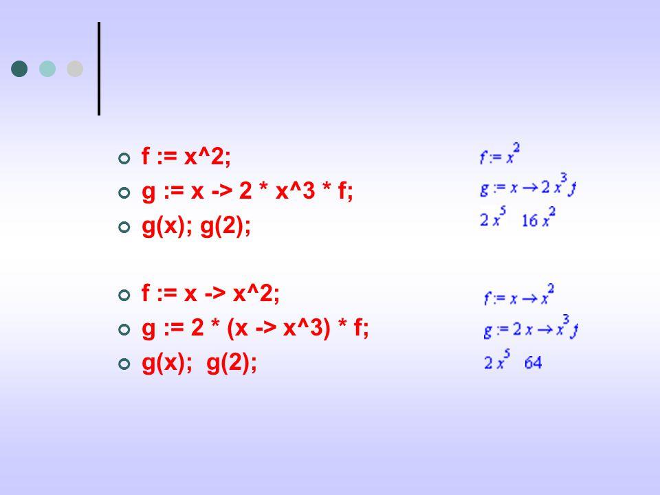 f := x^2; g := x -> 2 * x^3 * f; g(x); g(2); f := x -> x^2; g := 2 * (x -> x^3) * f; g(x); g(2);