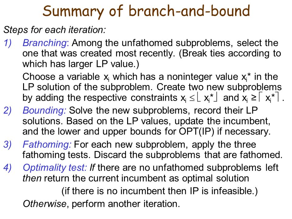 Finding a first incumbent quickly Recall that having an incumbent allows us to fathom subproblems (Criterion F1).
