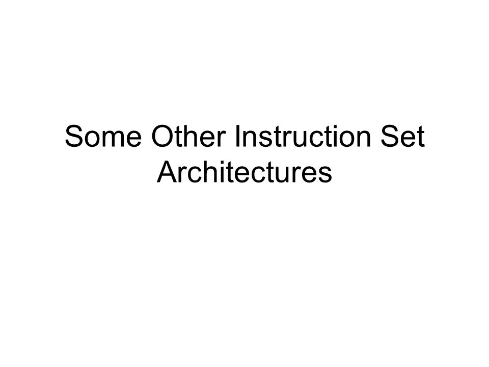 Some Other Instruction Set Architectures