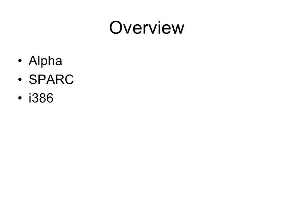 Overview Alpha SPARC i386