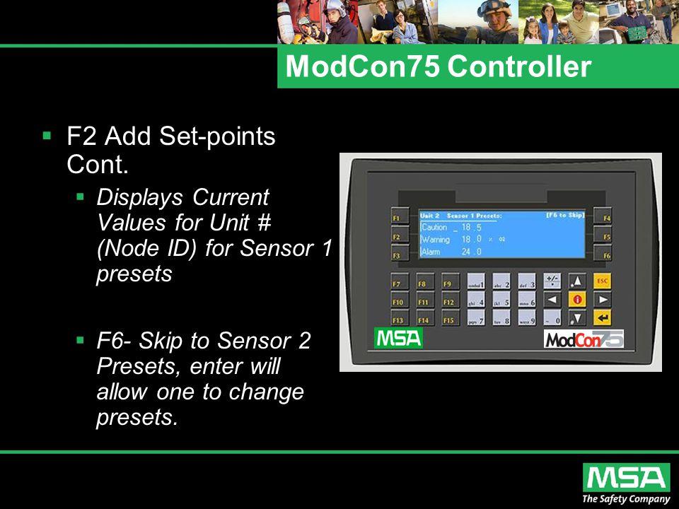 ModCon75 Controller  F2 Add Set-points Cont.  Displays Current Values for Unit # (Node ID) for Sensor 1 presets  F6- Skip to Sensor 2 Presets, ente