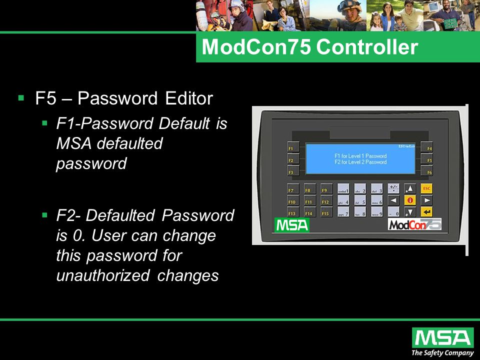 ModCon75 Controller  F5 – Password Editor  F1-Password Default is MSA defaulted password  F2- Defaulted Password is 0. User can change this passwor