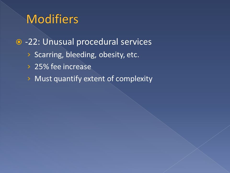  -22: Unusual procedural services › Scarring, bleeding, obesity, etc.