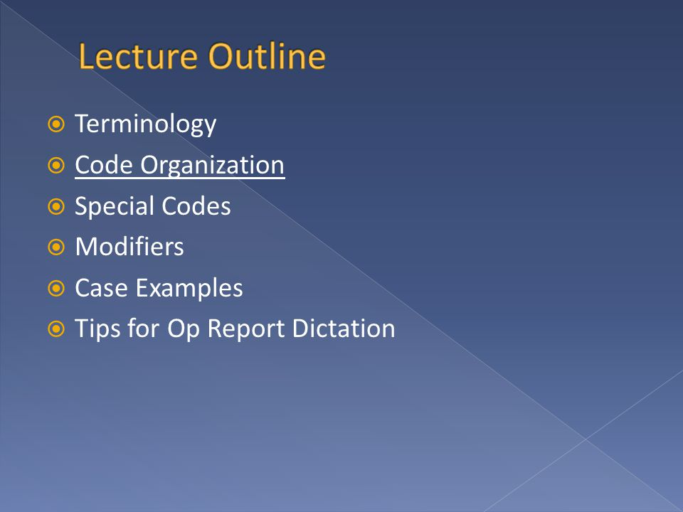  Terminology  Code Organization  Special Codes  Modifiers  Case Examples  Tips for Op Report Dictation
