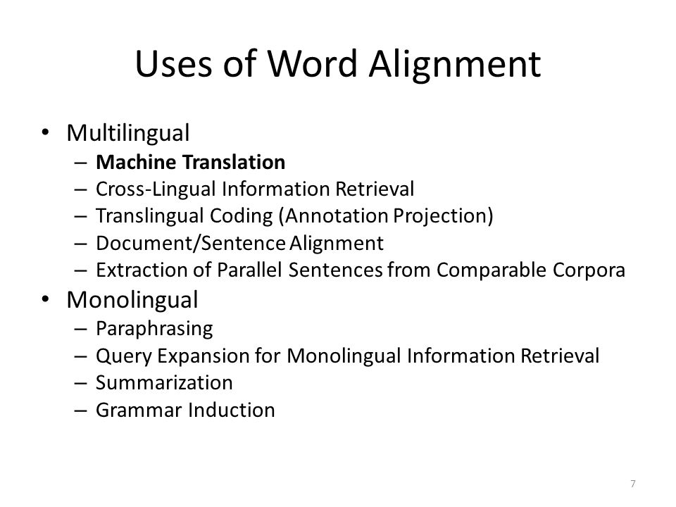 7 Uses of Word Alignment Multilingual – Machine Translation – Cross-Lingual Information Retrieval – Translingual Coding (Annotation Projection) – Docu