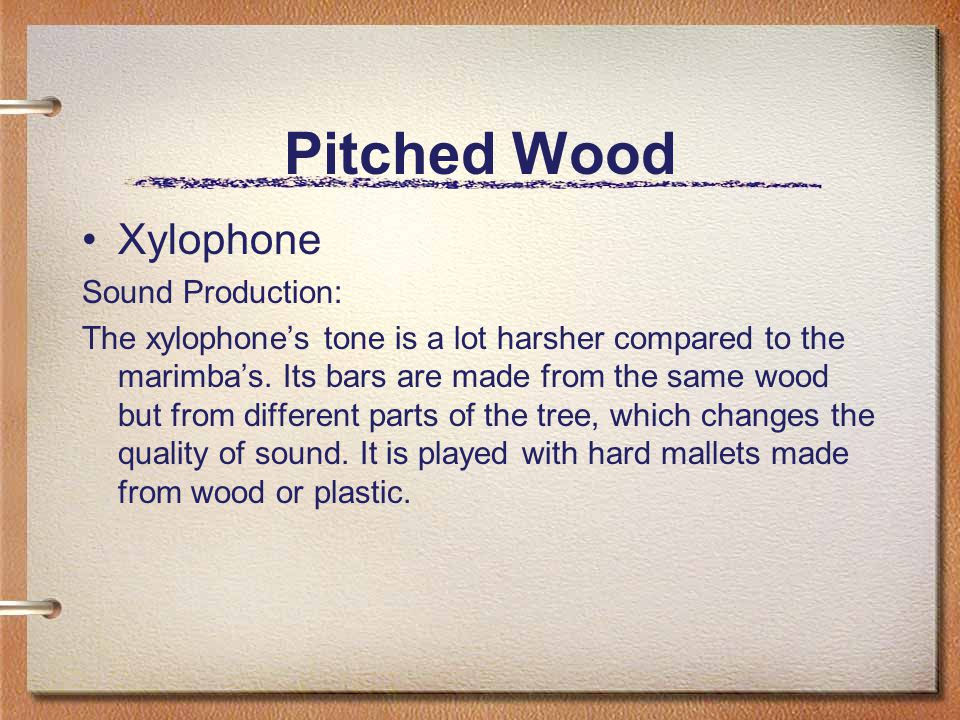 Pitched Wood Xylophone Sound Production: The xylophone's tone is a lot harsher compared to the marimba's.