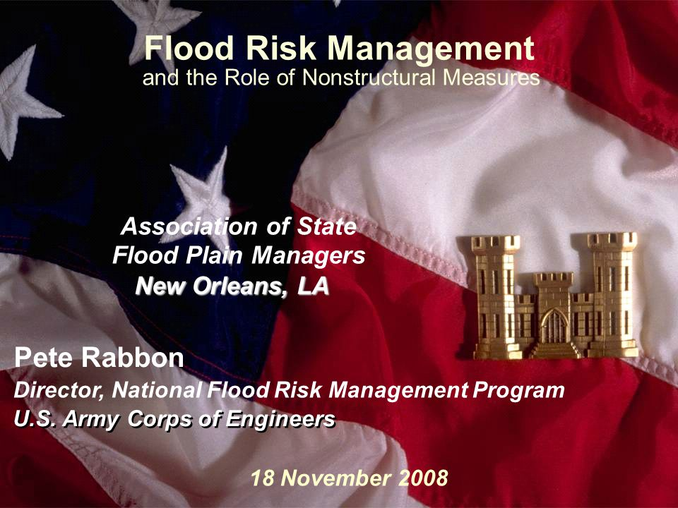 Slide1 Flood Risk Management and the Role of Nonstructural Measures Association of State Flood Plain Managers New Orleans, LA U.S. Army Corps of Engin