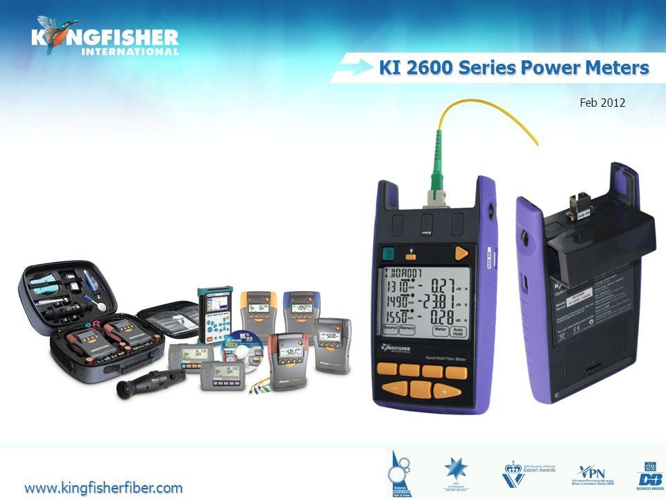 1 20080825 KI 2600 Series Power Meters www.kingfisherfiber.com www.kingfisherfiber.com Feb 2012