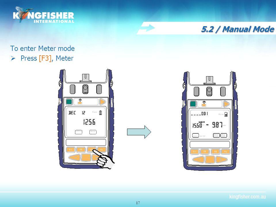 5.2 / Manual Mode To enter Meter mode  Press [F3], Meter 17