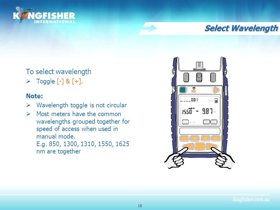 Select Wavelength To select wavelength  Toggle [-] & [+].