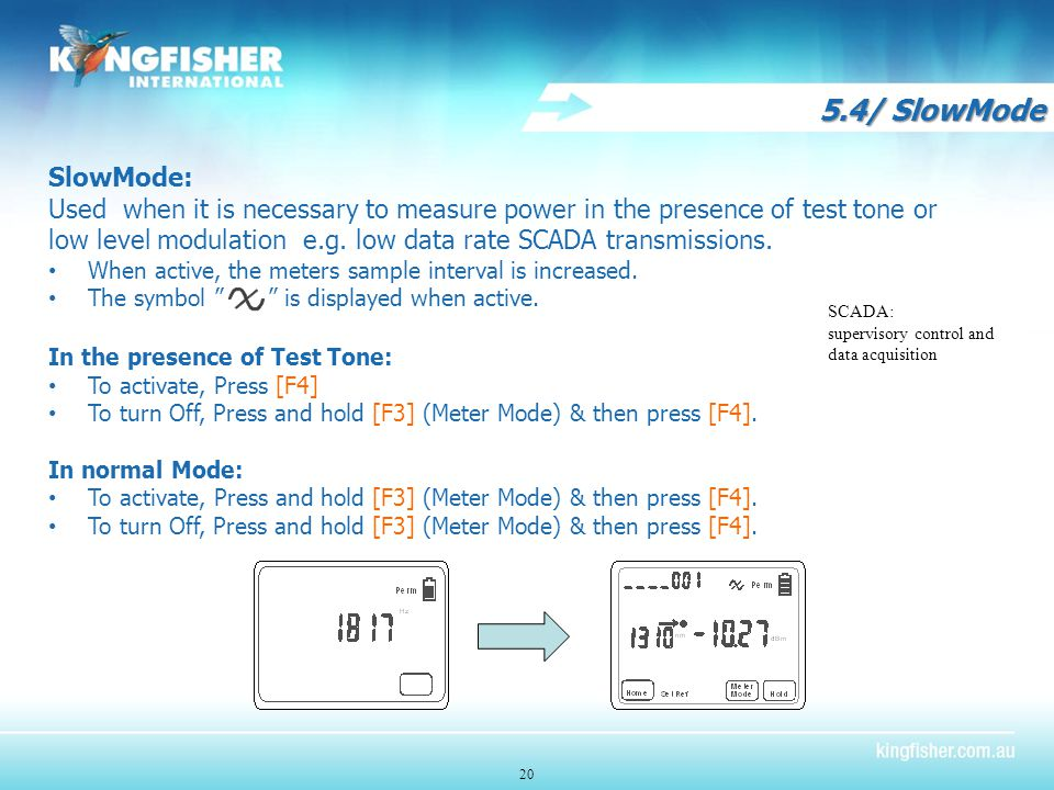 5.4/ SlowMode 20 SlowMode: Used when it is necessary to measure power in the presence of test tone or low level modulation e.g.