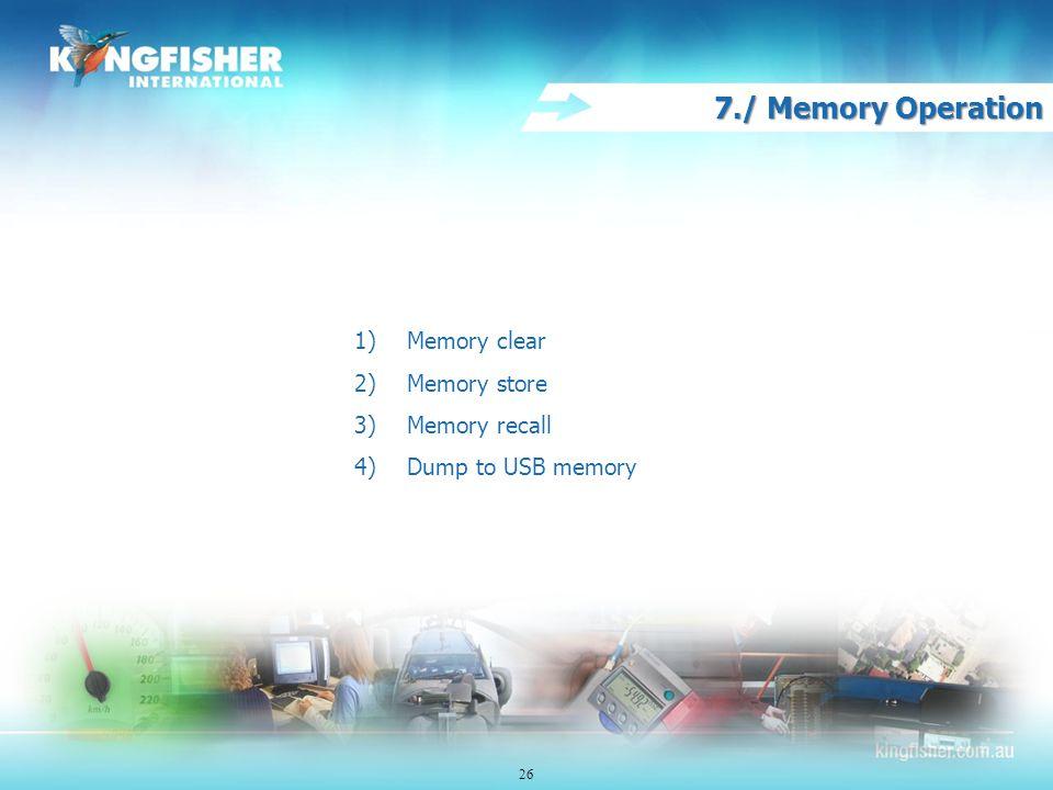 7./ Memory Operation 1)Memory clear 2)Memory store 3)Memory recall 4)Dump to USB memory 26