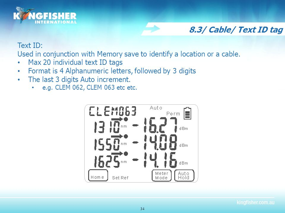 8.3/ Cable/ Text ID tag 34 Text ID: Used in conjunction with Memory save to identify a location or a cable.