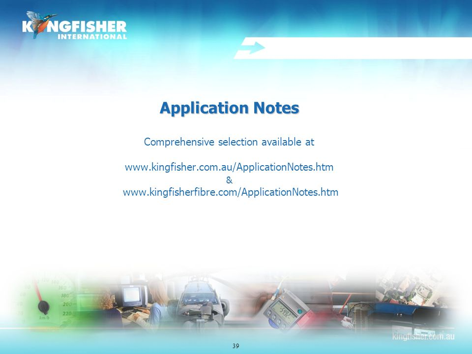 Application Notes Application Notes Comprehensive selection available at www.kingfisher.com.au/ApplicationNotes.htm & www.kingfisherfibre.com/ApplicationNotes.htm 39