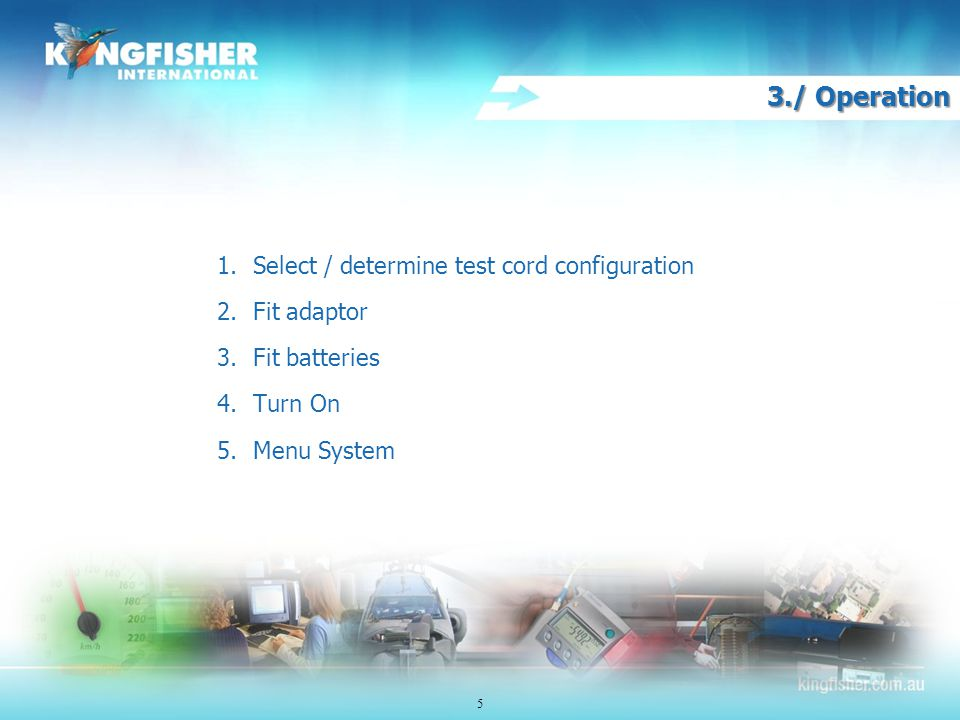 5 3./ Operation 1.Select / determine test cord configuration 2.Fit adaptor 3.Fit batteries 4.Turn On 5.Menu System