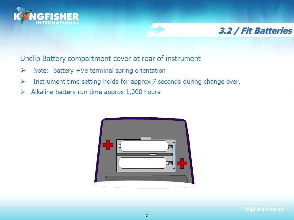 3.2 / Fit Batteries Unclip Battery compartment cover at rear of instrument  Note: battery +Ve terminal spring orientation  Instrument time setting holds for approx 7 seconds during change over.