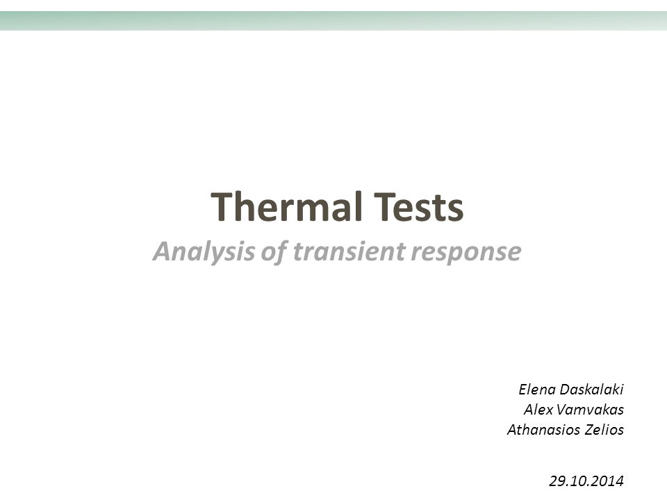Thermal Tests Analysis of transient response 29.10.2014 Elena Daskalaki Alex Vamvakas Athanasios Zelios