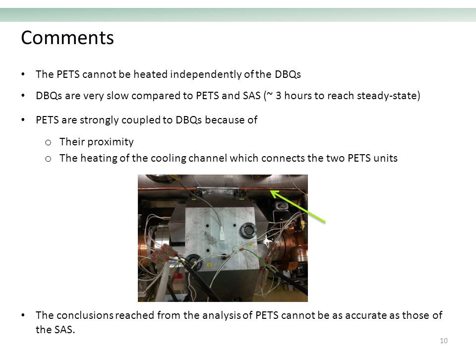 Comments 10 The PETS cannot be heated independently of the DBQs DBQs are very slow compared to PETS and SAS (~ 3 hours to reach steady-state) PETS are