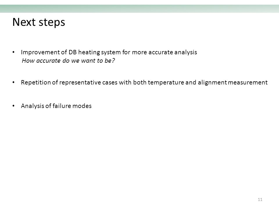 Next steps Repetition of representative cases with both temperature and alignment measurement Improvement of DB heating system for more accurate analysis How accurate do we want to be.