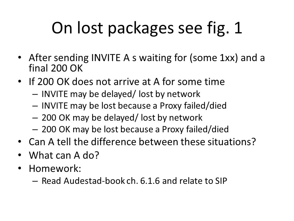 More on lost packages Because 200 OK may be lost an ACK is sent – Fig.