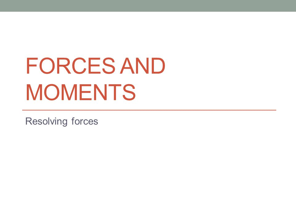 Forces and moments Example 1 Drawing to scale