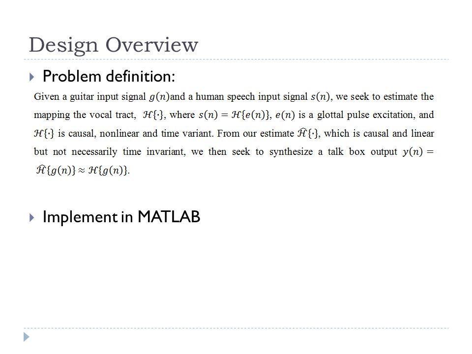 Design Overview  Problem definition:  Implement in MATLAB