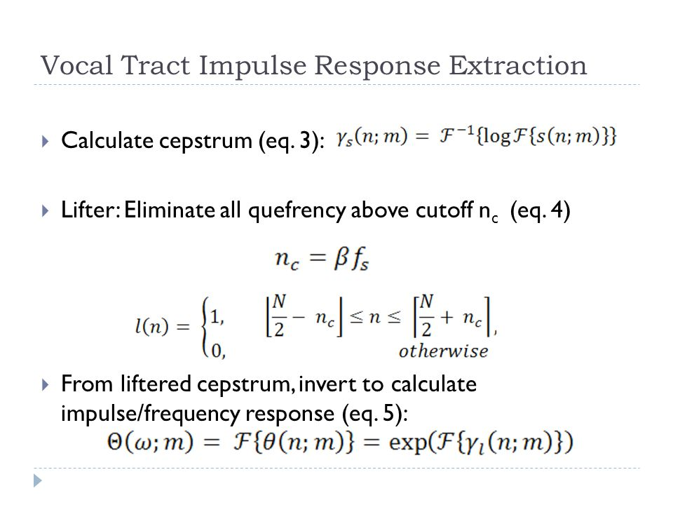 Vocal Tract Impulse Response Extraction  Calculate cepstrum (eq.
