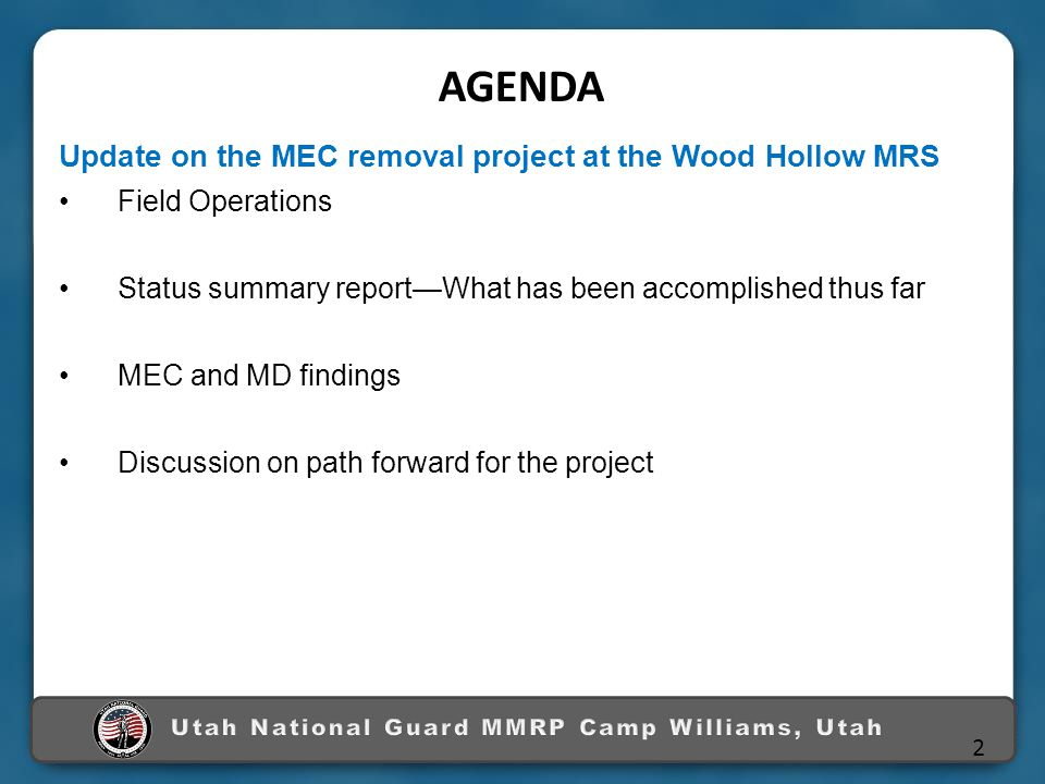 Update on the MEC removal project at the Wood Hollow MRS Field Operations Status summary report—What has been accomplished thus far MEC and MD findings Discussion on path forward for the project AGENDA 2