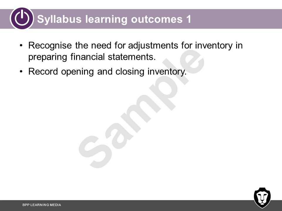 BPP LEARNING MEDIA Sample Syllabus learning outcomes 2 Identify the alternative methods of valuing inventory.