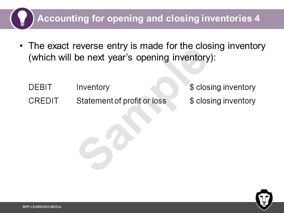 BPP LEARNING MEDIA Sample Counting inventories 1 Counting inventories In order to make the entry for the closing inventory, we need to know what is held at the year-end.