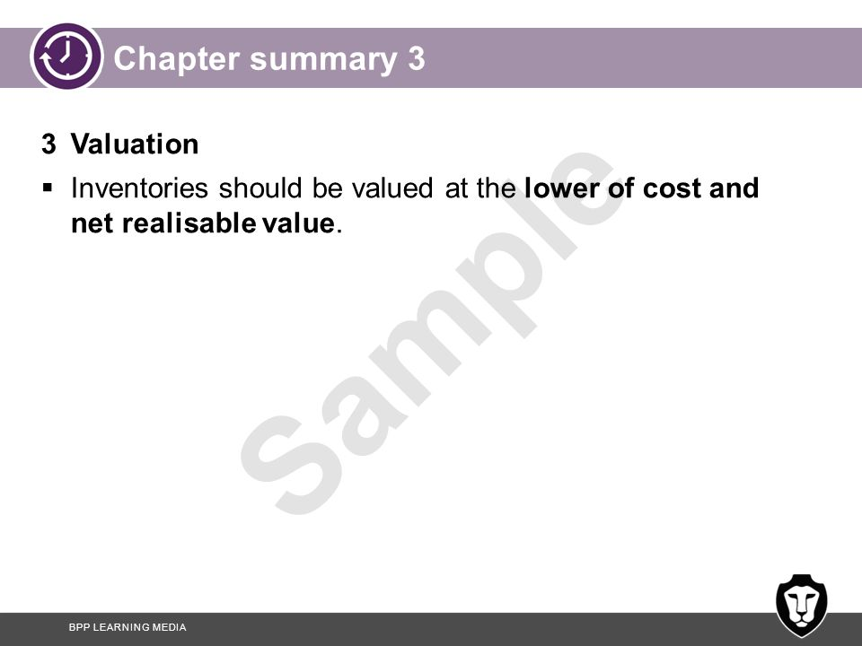 BPP LEARNING MEDIA Sample Chapter summary 4 4Cost  The cost of inventory includes the cost of purchase, costs of conversion and any other costs necessary to bring the inventory to its present location and condition.