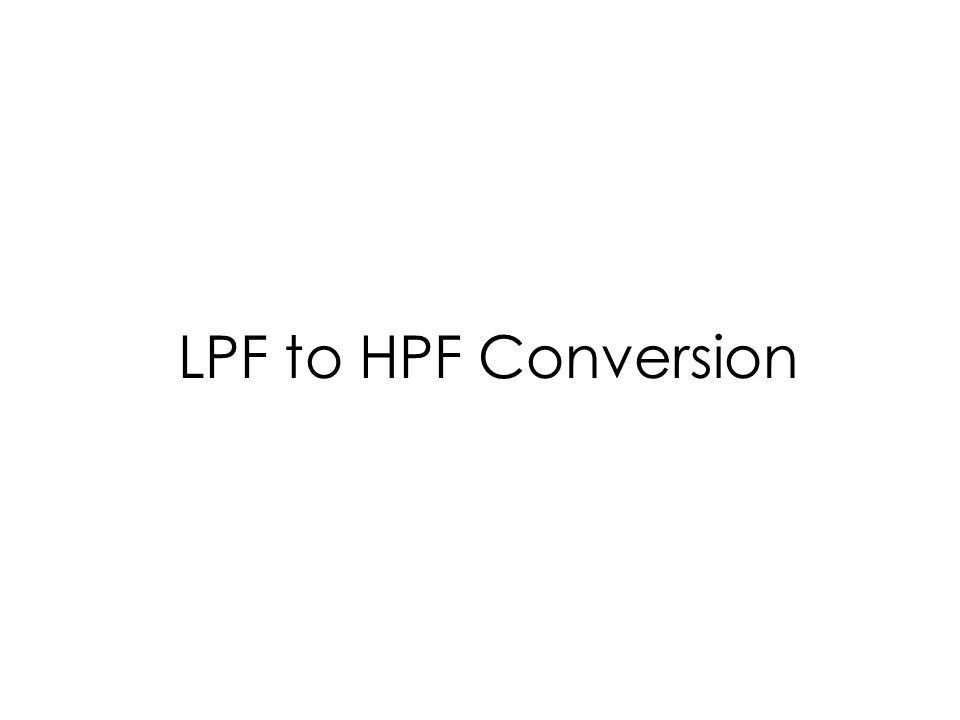 LPF to HPF Conversion