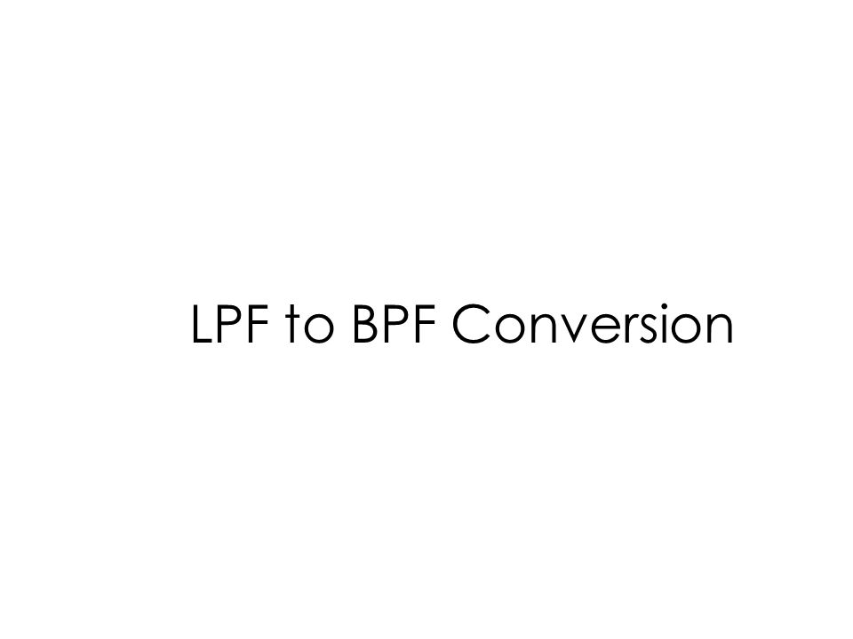 LPF to BPF Conversion