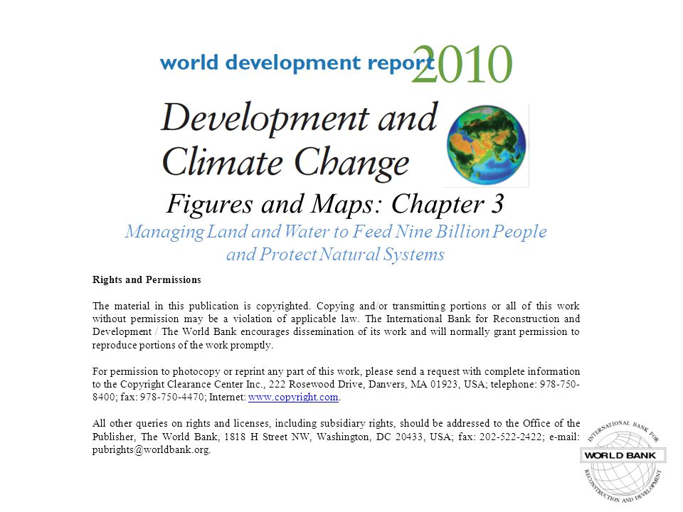 F3.11 An ideal climate-smart agricultural landscape of the future would enable farmers to use new technologies and techniques to maximize yields and allow land managers to protect natural systems, with natural habitats integrated into agriculturally productive landscapes World Development Report 2010 Source: WDR team.