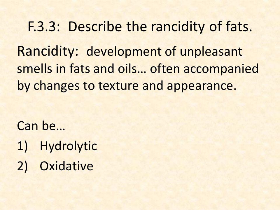 F.3.3: Describe the rancidity of fats.
