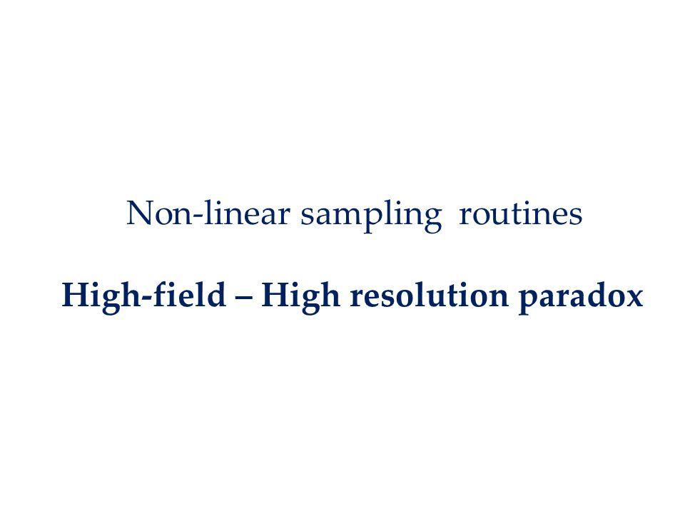 Non-linear sampling routines High-field – High resolution paradox
