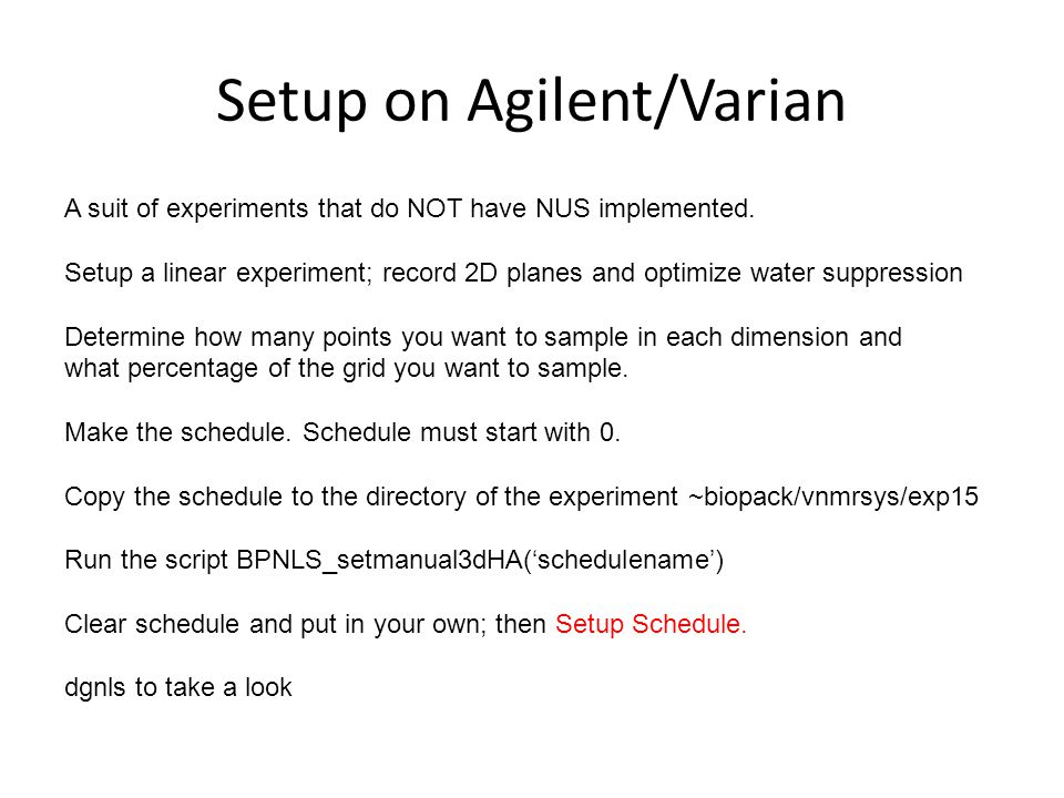 Setup on Agilent/Varian A suit of experiments that do NOT have NUS implemented. Setup a linear experiment; record 2D planes and optimize water suppres