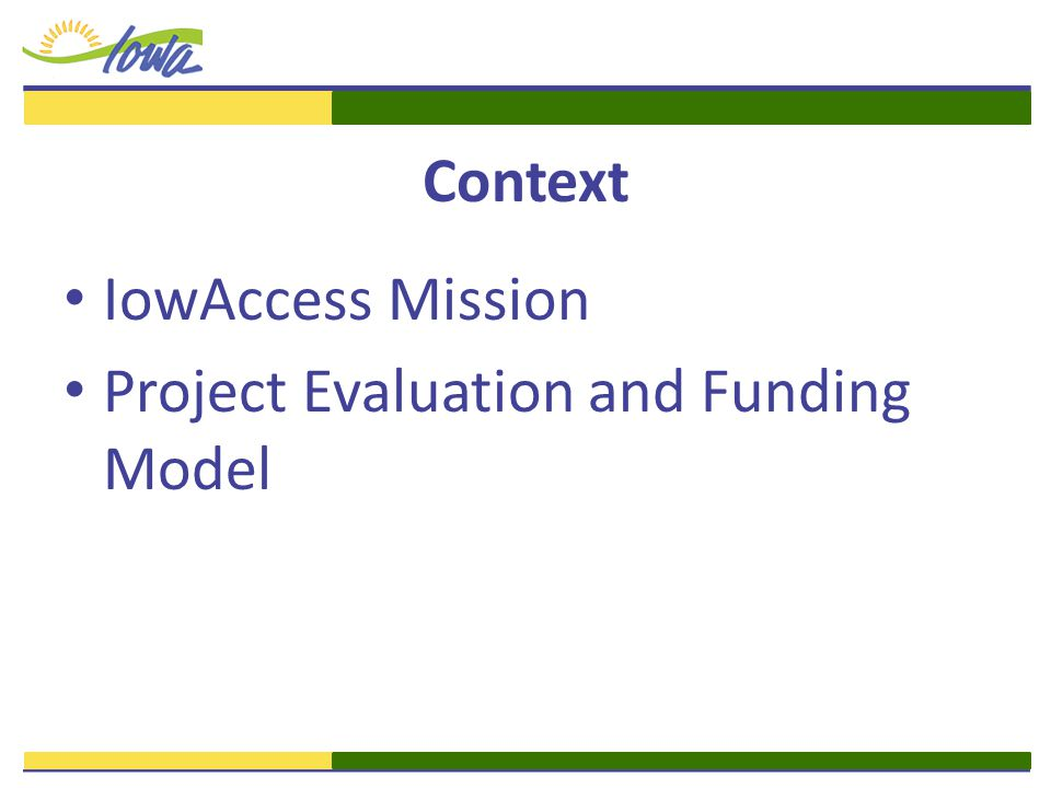 Context IowAccess Mission Project Evaluation and Funding Model