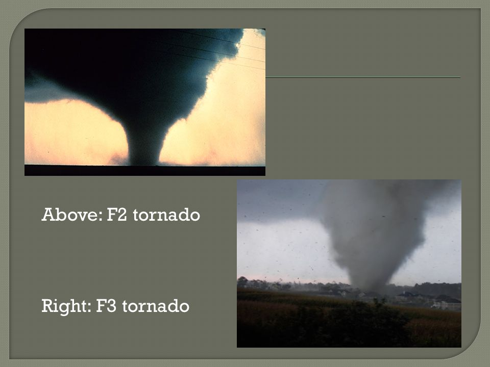 Above: F2 tornado Right: F3 tornado