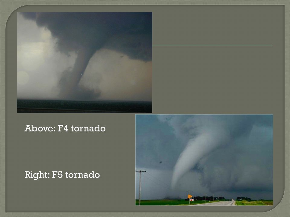 Above: F4 tornado Right: F5 tornado