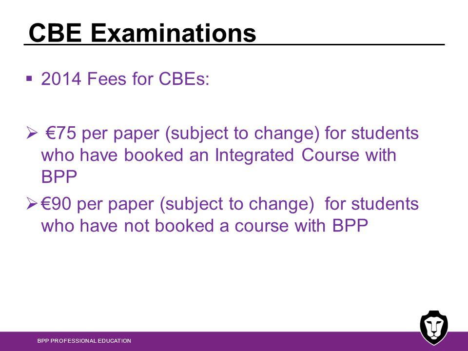 BPP PROFESSIONAL EDUCATION Paper based Exam/Exemptions deadlines  For the June examinations  8 March – Early  8 April – Standard  8 May - Late  For the December examinations  8 September – Early  8 October – Standard  8 November - Late
